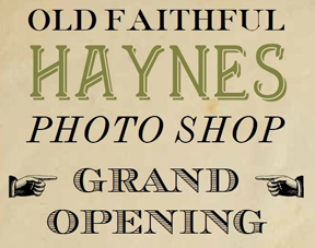 Old Faithful Haynes Photo Shop Grand Opening